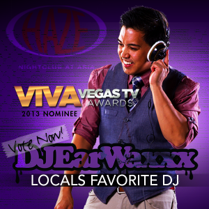 VOTE FOR DJ EARWAXXX - Locals Most Favorite DJ - Viva Vegas TV Awards 2013