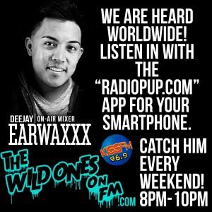 DJ EarwaxXx On The Wild Ones on FM every weekend!